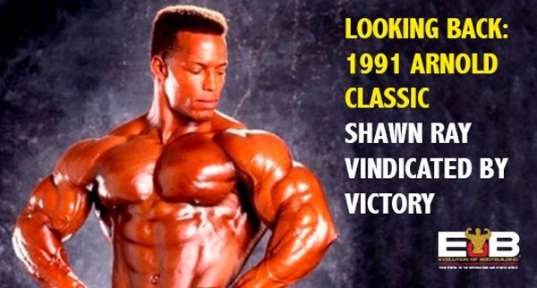 LOOKING BACK: 1991 Arnold Classic – Shawn Ray vindicated by victory
