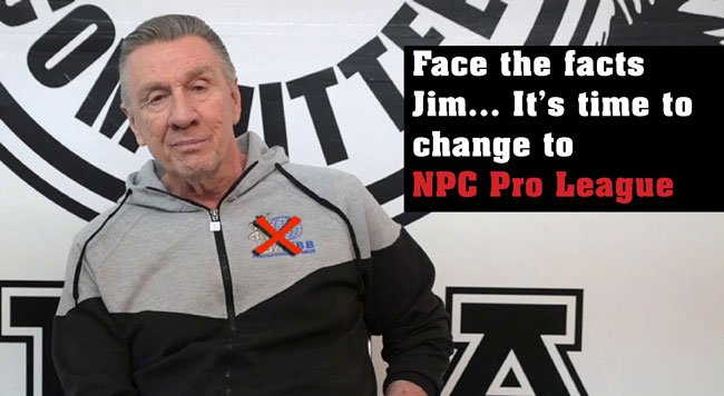 Face the facts Jim… It's time to change to NPC Pro League